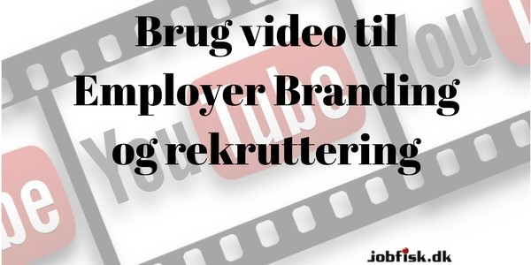 Brug video til Employer Branding og rekruttering